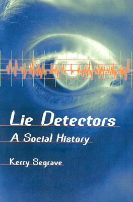 Lie Detectors: A Social History - Segrave, Kerry