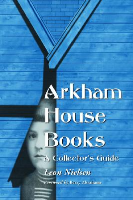Arkham House Books: A Collector's Guide - Nielsen, Leon, and Abrahams, Barry (Foreword by)