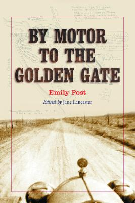 By Motor to the Golden Gate - Post, Emily, and Lancaster, Jane (Introduction by)