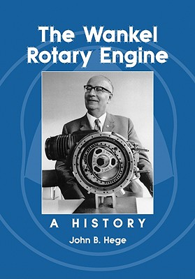 The Wankel Rotary Engine: A History - Hege, John B