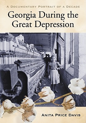 Georgia During the Great Depression: A Documentary Portrait of a Decade - Price Davis, Anita, Dr. (Compiled by)