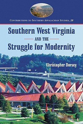 Southern West Virginia and the Struggle for Modernity - Dorsey, Christopher