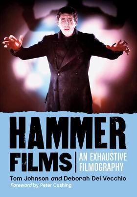 Hammer Films: An Exhaustive Filmography - Johnson, Tom, and Del Vecchio, Deborah