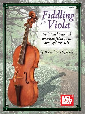 Fiddling for Viola: Traditional Irish and American Fiddle Tunes Arranged for Viola - Hoffheimer, Michael, and Mel Bay Publications Inc (Creator)