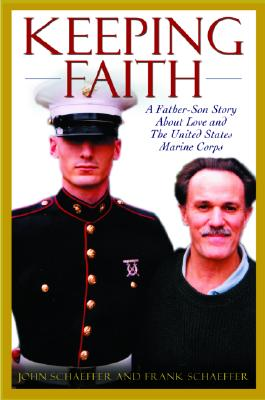 Keeping Faith: A Father-Son Story about Love and the United States Marine Corps - Schaeffer, Frank, and Schaeffer, John
