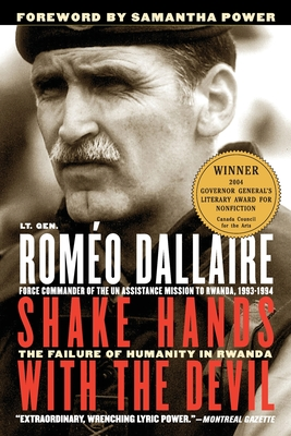 Shake Hands with the Devil: The Failure of Humanity in Rwanda - Dallaire, Romaeo, and Dallaire, Romeo, Senator, and Power, Samantha (Introduction by)