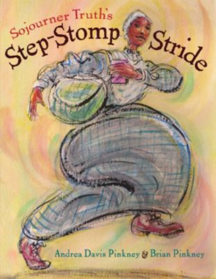 Sojourner Truth's Step-Stomp Stride - Pinkney, Andrea, and Pinkney, Brian (Illustrator)