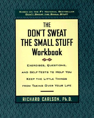 Don't Sweat the Small Stuff Workbook: Simple Ways to Keep the Little Things from Tak... - Carlson, Richard