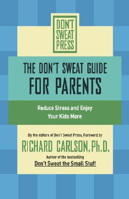 The Don't Sweat Guide for Parents: Reduce Stress and Enjoy Your Kids More - Carlson, Richard