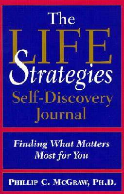 The Life Strategies Self Discovery Journal: Finding What Matters Most for You - McGraw, Phillip C, Ph.D.