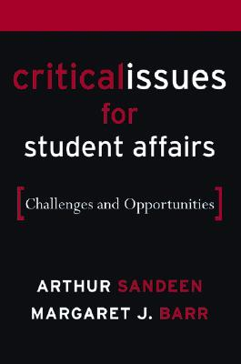 Critical Issues for Student Affairs: Challenges and Opportunities - Sandeen, Arthur, and Barr, Margaret