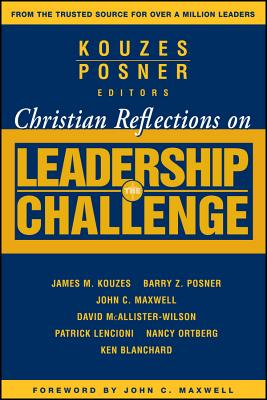 Christian Reflections on the Leadership Challenge - Kouzes, James M (Editor), and Posner, Barry Z, Ph.D. (Editor), and Maxwell, John C (Foreword by)