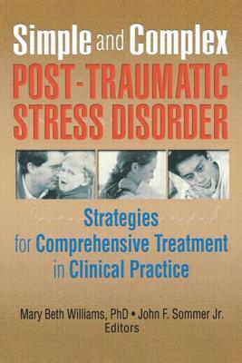 Simple and Complex Post-Traumatic Stress Disorder - Williams, Mary Beth, PhD, and Sommer Jr, John F