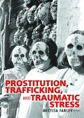 Prostitution, Trafficking, and Traumatic Stress - Farley, Melissa (Editor)