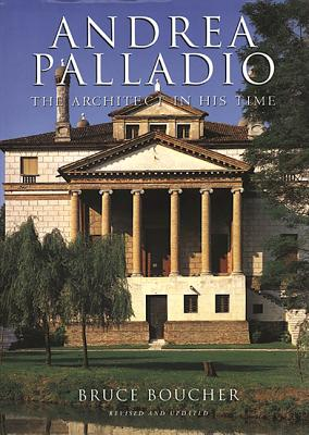 Andrea Palladio: The Architect in His Time - Boucher, Bruce, and Marton, Paolo (Photographer)