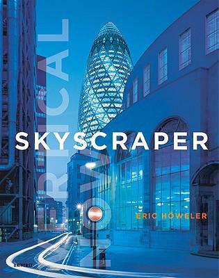 Skyscraper: Vertical Now - Howeler, Eric