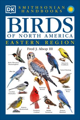 Smithsonian Handbooks: Birds of North America: East - Alsop, Fred J, III, and DK Publishing