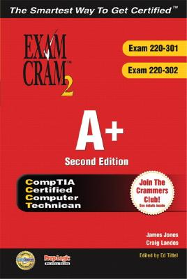 A+ Certification Exam Cram 2 (Exam Cram 220-301, Exam Cram 220-302) - Jones, James, and Landes, Craig