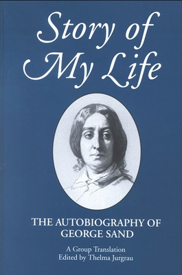 Story of My Life: The Autobiography of George Sand - Sand, George, pse, and Jurgrau, Thelma (Editor)