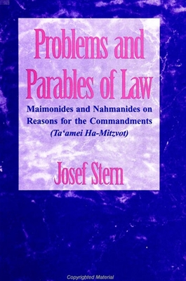 Problems and Parables of Law: Maimonides and Nahmanides on Reasons for the Commandments (Ta'amei Ha-Mitzvot) - Stern, Josef