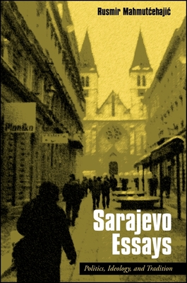 Sarajevo Essays: Politics, Ideology, and Tradition - Mahmutcehajic, Rusmir