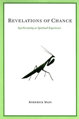 Revelations of Chance: Synchronicity as Spiritual Experience - Main, Roderick