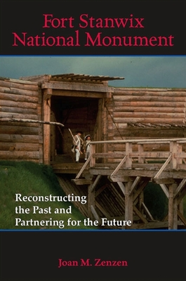 Fort Stanwix National Monument: Reconstructing the Past and Partnering for the Future - Zenzen, Joan M, Professor