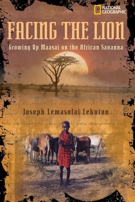 Facing the Lion: Growing Up Maasai on the African Savanna - Lekuton, Joseph, and Viola, Herman