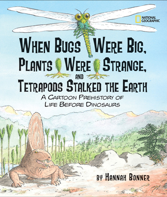 When Bugs Were Big, Plants Were Strange, and Tetrapods Stalked the Earth: A Cartoon Prehistory of Life Before Dinosaurs -