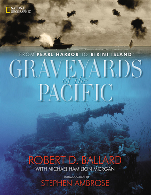 Graveyards of the Pacific: From Pearl Harbor to Bikini Island - Ballard, Robert D, Ph.D., and Morgan, Michael Hamilton