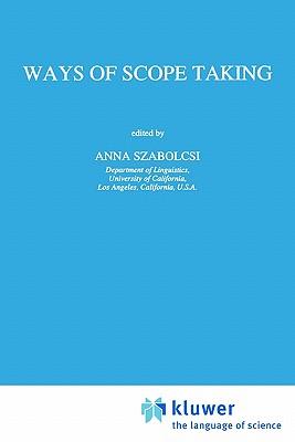 Ways of Scope Taking - Szabolcsi, Anna (Editor), and Szabolcsi, A (Editor)