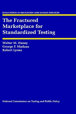 The Fractured Marketplace for Standardized Testing - Haney, Walter M, and Madaus, George F, and Lyons, Robert