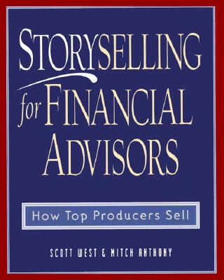 Storyselling for Financial Advisors - West, Scott, and Anthony, Mitch