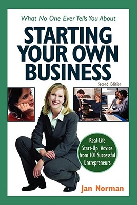 What No One Ever Tells You about Starting Your Own Business - Norman, Jan