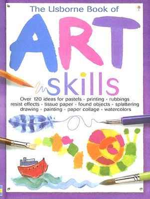 The Usborne Book of Art Skills - Watt, Fiona, and Miller, Antonia (Designer), and Fearn, Katrina (Designer)