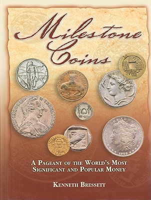 Milestone Coins: A Pageant of the World's Most Significant and Popular Money - Bressett, Kenneth