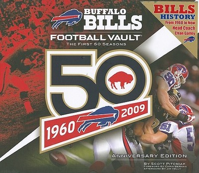 Buffalo Bills Football Vault: The First 50 Seasons - Pitoniak, Scott, and Kelly, Jim (Afterword by), and Berman, Chris (Foreword by)