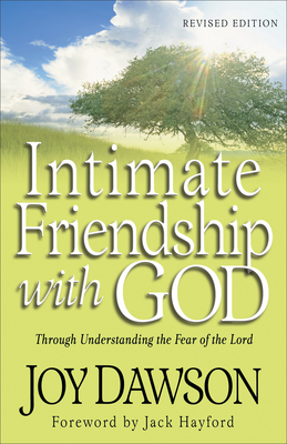 Intimate Friendship with God: Through Understanding the Fear of the Lord - Dawson, Joy, and Hayford, Jack W, Dr. (Foreword by)