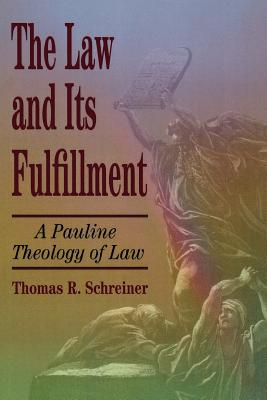 The Law and Its Fulfillment: A Pauline Theology of Law - Schreiner, Thomas R, Dr., PH.D., and Camp, Lee R