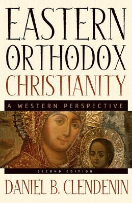 Eastern Orthodox Christianity: A Western Perspective - Clendenin, Daniel B