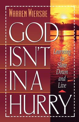 God Isn't in a Hurry: Learning to Slow Down and Live - Wiersbe, Warren W, Dr.