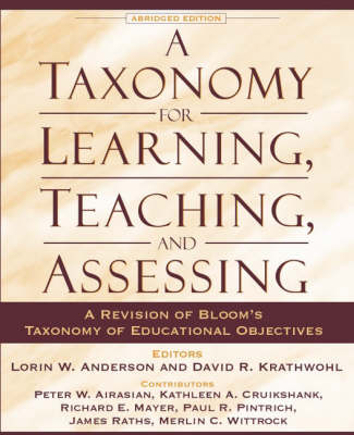 A Taxonomy for Learning, Teaching, and Assessing: A Revision of Bloom's Taxonomy of Educational Objectives, Abridged Edition - Anderson, Lorin W, Dr., and Krathwohl, David R, and Airasian, Peter W, Professor
