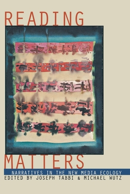 Reading Matters: Narrative in the New Media Ecology - Tabbi, Joseph (Editor), and Wutz, Michael, Dr. (Editor)
