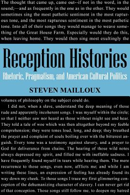 Reception Histories: Rhetoric, Pragmatism, and American Cultural Politics - Mailloux, Steven