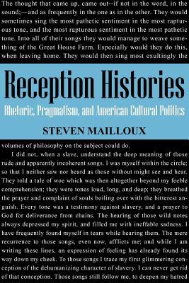 Reception Histories: Rhetoric, Pragmatism, and American Cultural Politics - Mailloux, Steven