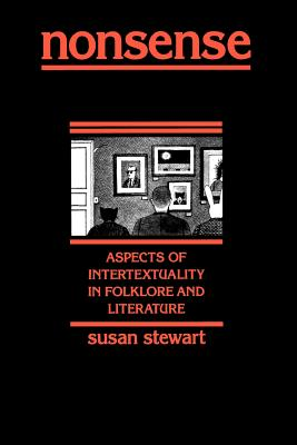 Nonsense: Aspects of Intertextuality in Folklore and Literature - Stewart, Susan