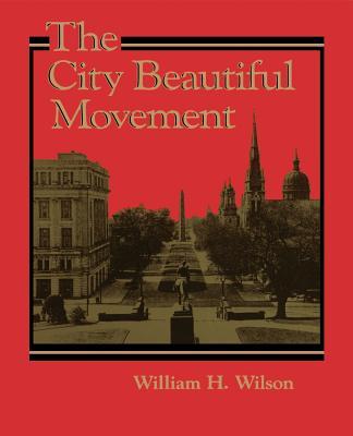 The City Beautiful Movement - Wilson, William H, Professor, Jr.