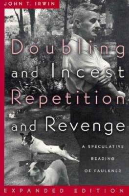 Doubling and Incest / Repetition and Revenge: A Speculative Reading of Faulkner - Irwin, John T, Professor
