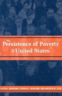 The Persistence of Poverty in the United States - Mangum, Garth L, Professor, and Mangum, Stephen L, Professor, and Sum, Andrew M