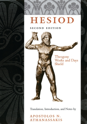 Hesiod: Theogony, Works and Days, Shield - Hesiod, and Athanassakis, Apostolos N, Professor (Translated by)